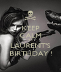 KEEP CALM IT'S  LAURENT'S BIRTHDAY ! - Personalised Poster A1 size