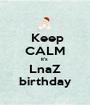 Keep  CALM it's  LnaZ birthday - Personalised Poster A1 size