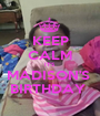 KEEP CALM IT'S  MADISON'S  BIRTHDAY  - Personalised Poster A1 size