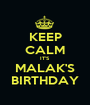 KEEP CALM IT'S  MALAK'S BIRTHDAY - Personalised Poster A1 size