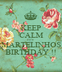 KEEP CALM IT'S  MARTELINHOS BIRTHDAY !! - Personalised Poster A1 size
