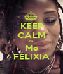 KEEP CALM it's  Me FÉLIXIA - Personalised Poster A1 size