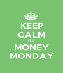 KEEP CALM IT'S MONEY MONDAY - Personalised Poster A1 size