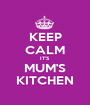 KEEP CALM IT'S MUM'S KITCHEN - Personalised Poster A1 size