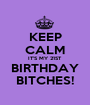 KEEP CALM IT'S MY 21ST BIRTHDAY BITCHES! - Personalised Poster A1 size