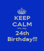 KEEP CALM It's my 24th Birthday!!! - Personalised Poster A1 size