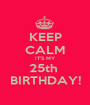 KEEP CALM IT'S MY 25th  BIRTHDAY! - Personalised Poster A1 size