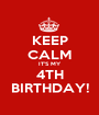KEEP CALM IT'S MY 4TH BIRTHDAY! - Personalised Poster A1 size
