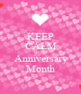 KEEP CALM It's My Anniversary Month - Personalised Poster A1 size