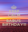 KEEP CALM IT'S MY BABU'S  BIRTHDAY!!! - Personalised Poster A1 size