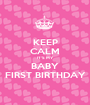 KEEP CALM IT'S MY BABY FIRST BIRTHDAY - Personalised Poster A1 size