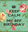 KEEP CALM it's MY BFF BIRTHDAY - Personalised Poster A1 size