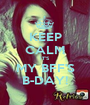 KEEP CALM IT'S MY BFF'S B-DAY! - Personalised Poster A1 size