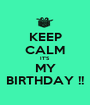 KEEP CALM IT'S MY BIRTHDAY !! - Personalised Poster A1 size