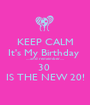 KEEP CALM It's My Birthday  ....and remember.... 30  IS THE NEW 20! - Personalised Poster A1 size