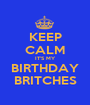 KEEP CALM IT'S MY  BIRTHDAY   BRITCHES  - Personalised Poster A1 size