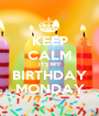 KEEP CALM IT'S MY BIRTHDAY MONDAY - Personalised Poster A1 size