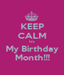 KEEP CALM It's My Birthday Month!!! - Personalised Poster A1 size