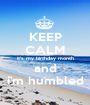 KEEP CALM it's my birthday month and i'm humbled - Personalised Poster A1 size