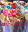 KEEP CALM IT'S MY COUSIN'S BIRTHDAY..!! - Personalised Poster A1 size