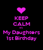 KEEP CALM it's  My Daughters 1st Birthday - Personalised Poster A1 size