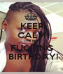 KEEP CALM IT'S MY FUCKING  BIRTHDAY! - Personalised Poster A1 size