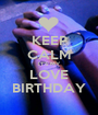 KEEP CALM IT'S MY LOVE BIRTHDAY - Personalised Poster A1 size
