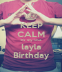 KEEP CALM it's my love layla Birthday - Personalised Poster A1 size
