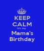 KEEP CALM It's my  Mama's Birthday - Personalised Poster A1 size