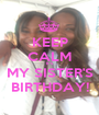 KEEP CALM It's MY SISTER'S BIRTHDAY! - Personalised Poster A1 size