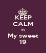 KEEP CALM it's My sweet 19 - Personalised Poster A1 size