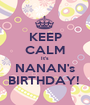 KEEP CALM It's NANAN's BIRTHDAY!  - Personalised Poster A1 size