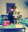 KEEP CALM it's  nanosa's  birthday - Personalised Poster A1 size