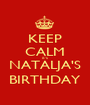 KEEP CALM it's NATALJA'S BIRTHDAY - Personalised Poster A1 size