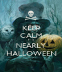 KEEP CALM IT`S NEARLY HALLOWEEN - Personalised Poster A1 size