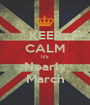 KEEP CALM It's Nearly March - Personalised Poster A1 size