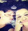 KEEP CALM IT'S NEELI'S BIRTHDAY - Personalised Poster A1 size