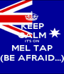 KEEP CALM IT'S ON MEL TAP (BE AFRAID...) - Personalised Poster A1 size