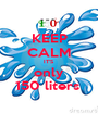 KEEP CALM IT'S only 150 liters  - Personalised Poster A1 size