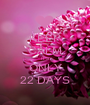 KEEP CALM IT'S ONLY 22 DAYS - Personalised Poster A1 size