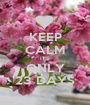 KEEP CALM IT'S ONLY 23 DAYS - Personalised Poster A1 size