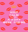 KEEP CALM IT'S  ONLY  A 3 DAY WEEK  FOR ME - Personalised Poster A1 size