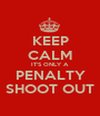 KEEP CALM IT'S ONLY A PENALTY SHOOT OUT - Personalised Poster A1 size