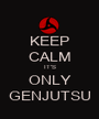 KEEP CALM IT'S ONLY GENJUTSU - Personalised Poster A1 size