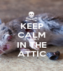 KEEP CALM IT'S ONLY IN THE ATTIC - Personalised Poster A1 size