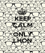 KEEP CALM IT'S  ONLY LHON - Personalised Poster A1 size