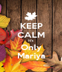 KEEP CALM It's Only Mariya - Personalised Poster A1 size