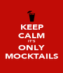 KEEP CALM IT'S ONLY MOCKTAILS - Personalised Poster A1 size