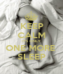 KEEP CALM IT'S ONLY ONE MORE  SLEEP - Personalised Poster A1 size