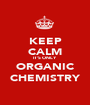 KEEP CALM IT'S ONLY ORGANIC CHEMISTRY - Personalised Poster A1 size